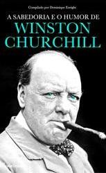 A Sabedoria e o Humor de Winston Churchill