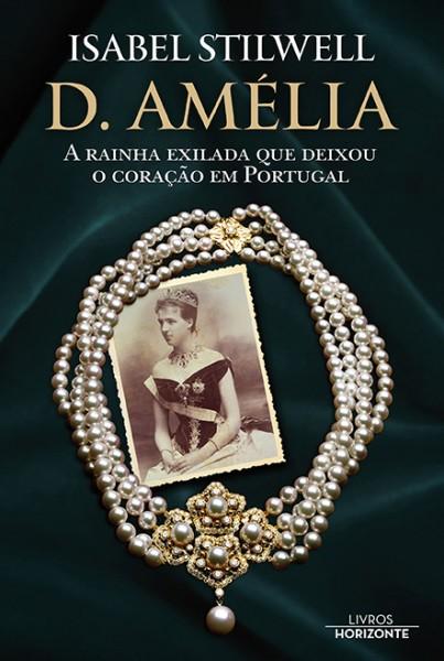 D. Amélia - A Rainha Exilada que Deixou o Coração em Portugal
