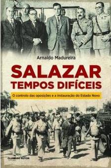 Salazar - Tempos Difíceis O controlo das oposições e a instauração do Estado Novo