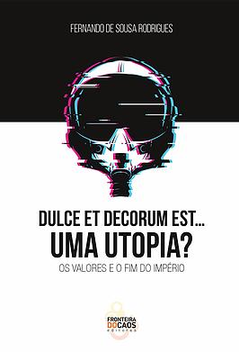 Dulce Et Decorum Est… Uma Utopia? Os valores e o fim do império